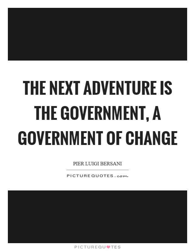 The next adventure is the government, a government of change Picture Quote #1