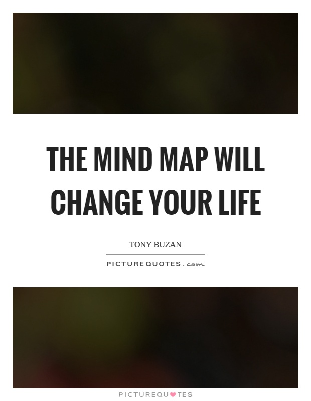The mind map will change your life Picture Quote #1