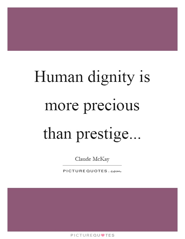 Human dignity is more precious than prestige Picture Quote #1