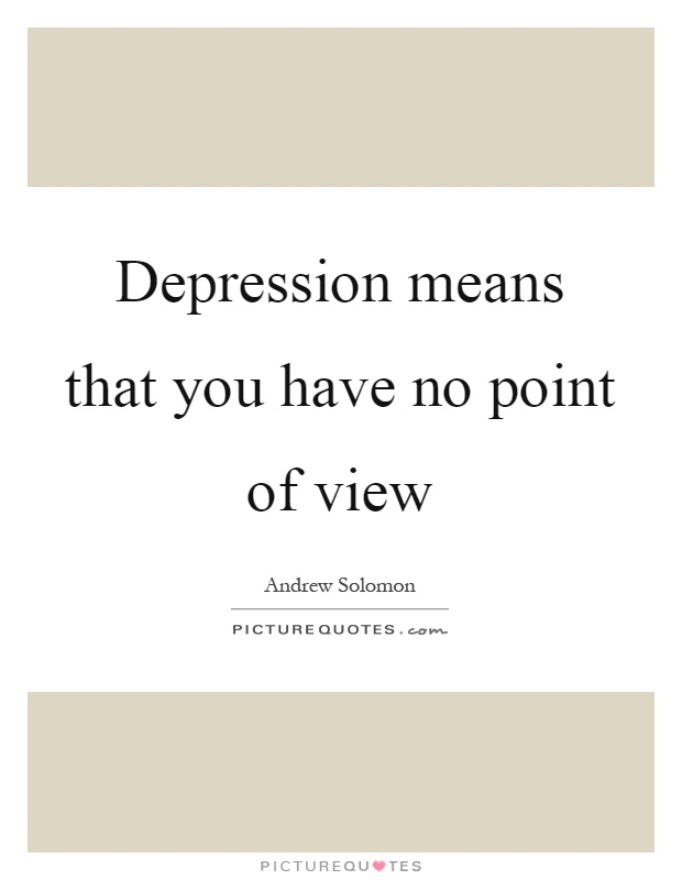 Depression means that you have no point of view Picture Quote #1