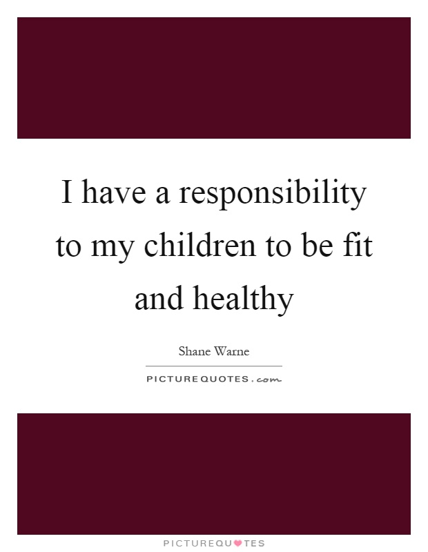 I have a responsibility to my children to be fit and healthy Picture Quote #1