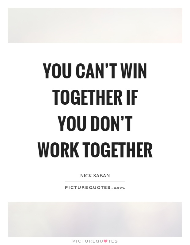 Together Quotes Captivating You Can't Win Together If You Don't Work Together  Picture Quotes