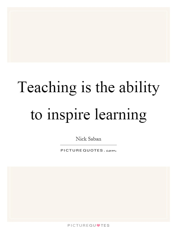 Teaching is the ability to inspire learning Picture Quote #1