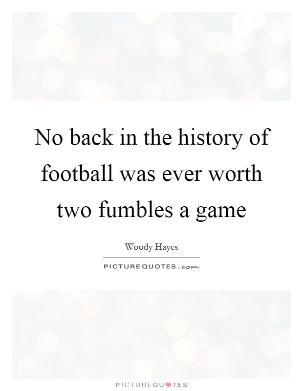 No back in the history of football was ever worth two fumbles a game Picture Quote #1