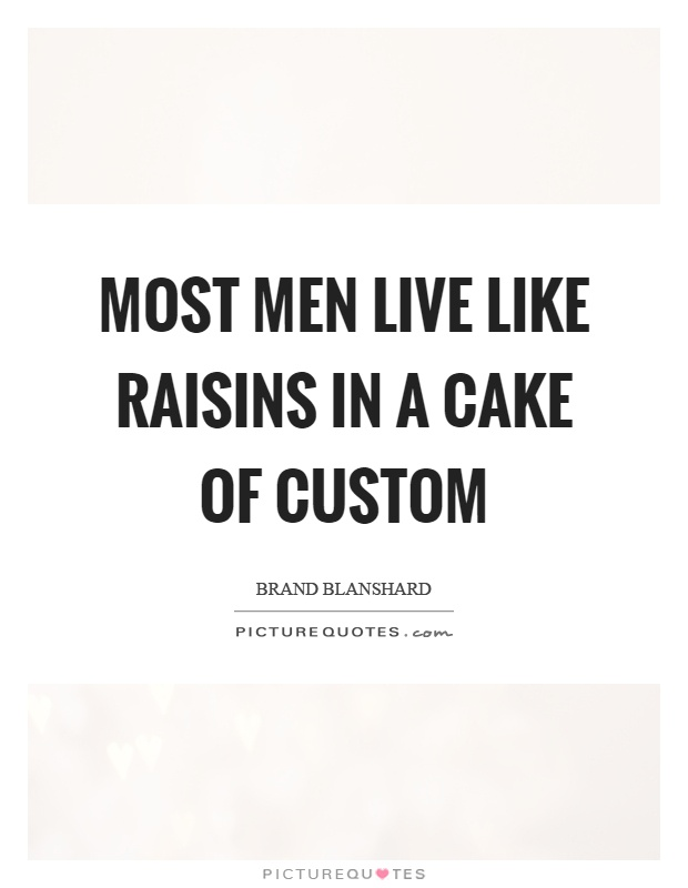 Most men live like raisins in a cake of custom Picture Quote #1