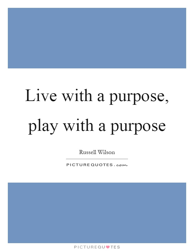 Live with a purpose, play with a purpose Picture Quote #1