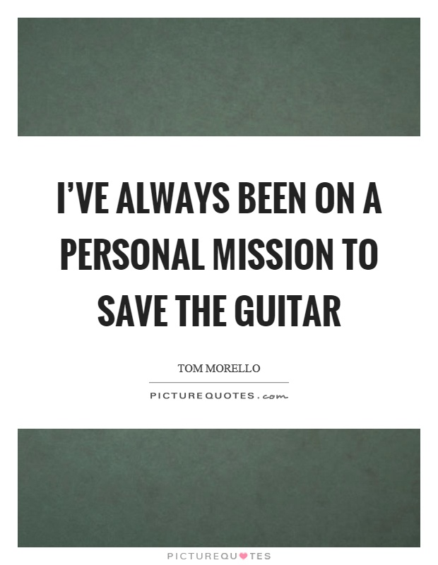 I've always been on a personal mission to save the guitar Picture Quote #1