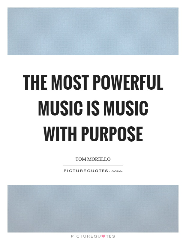 The most powerful music is music with purpose Picture Quote #1