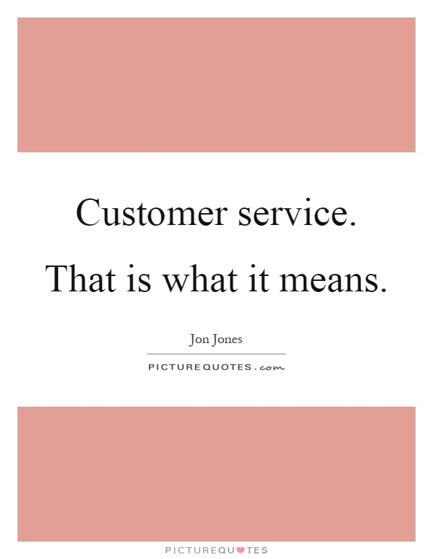 Customer service. That is what it means Picture Quote #1