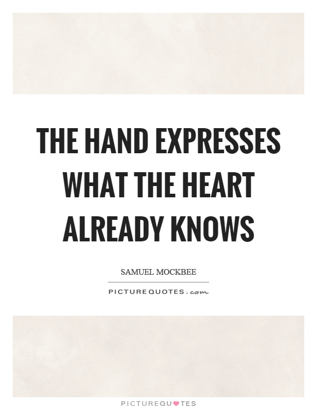 The hand expresses what the heart already knows Picture Quote #1