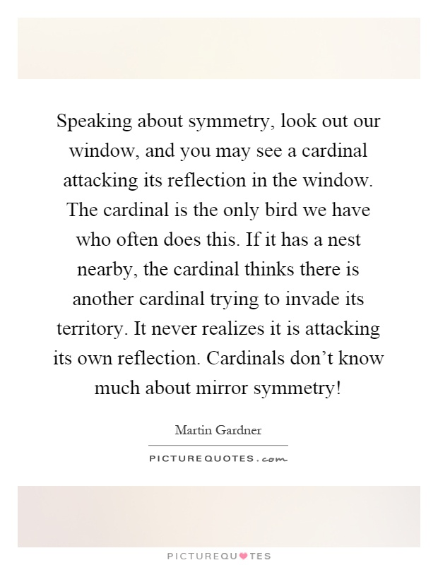Speaking about symmetry look out our window and you may see a