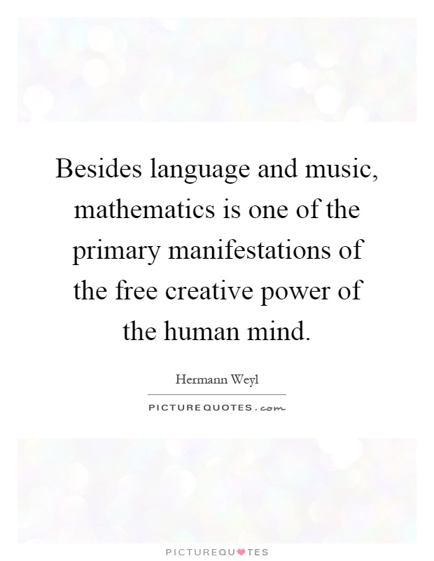 Besides language and music, mathematics is one of the primary manifestations of the free creative power of the human mind Picture Quote #1
