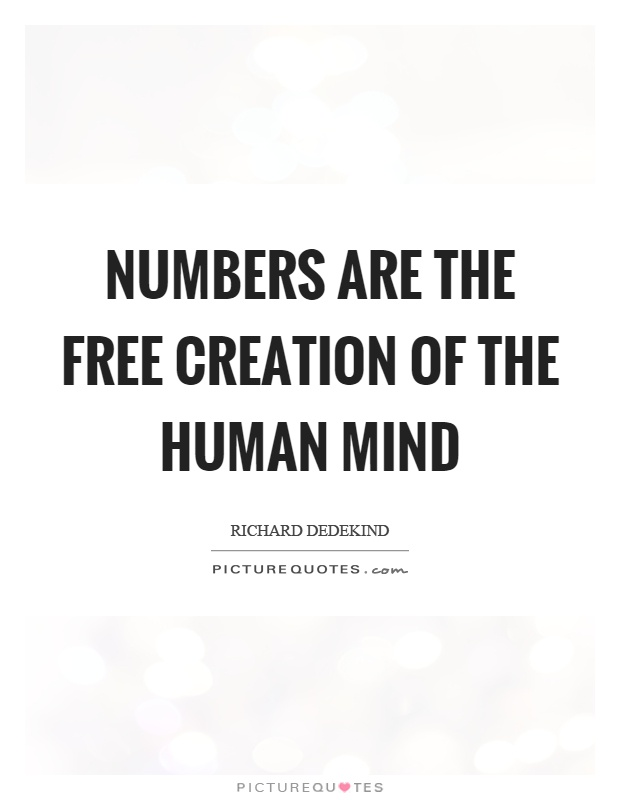 Numbers are the free creation of the human mind Picture Quote #1