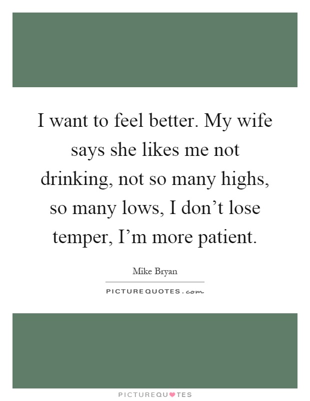 Feel Better Quotes For Wife: I Want To Feel Better. My Wife Says She Likes Me Not