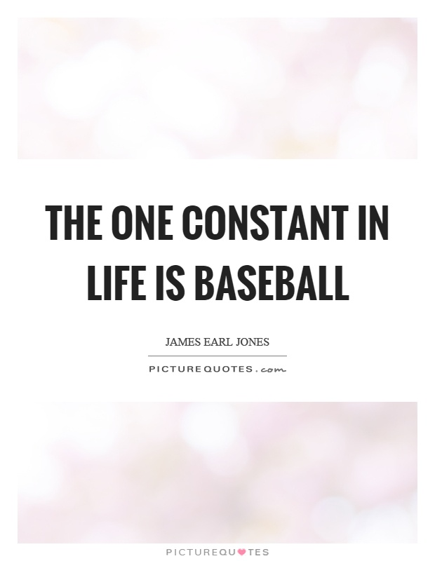 The one constant in life is baseball Picture Quote #1