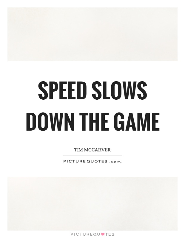 Speed slows down the game Picture Quote #1