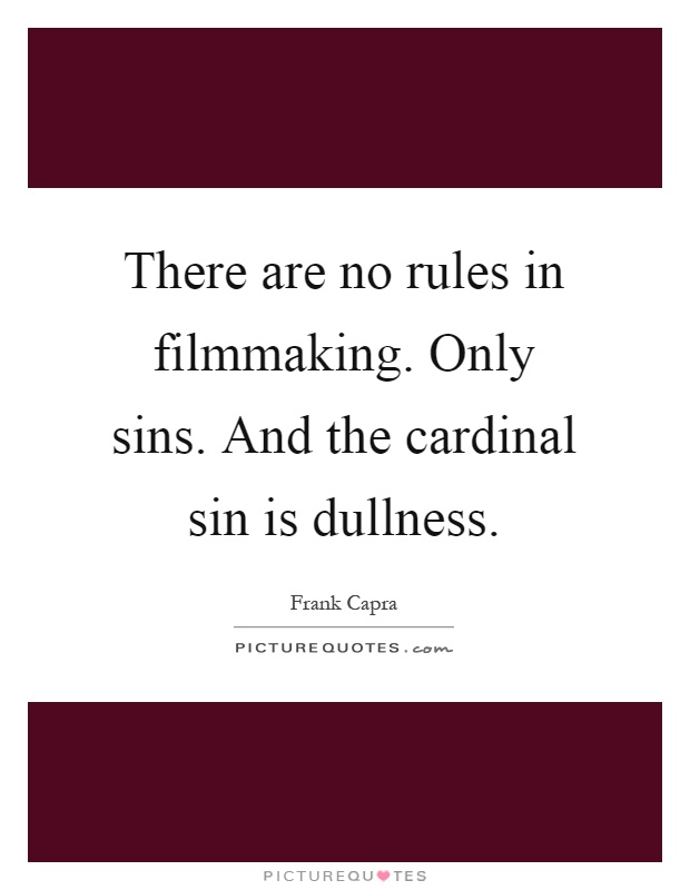 There are no rules in filmmaking. Only sins. And the cardinal sin is dullness Picture Quote #1