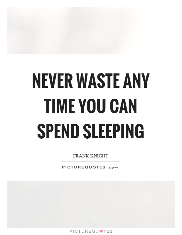 Never waste any time you can spend sleeping Picture Quote #1