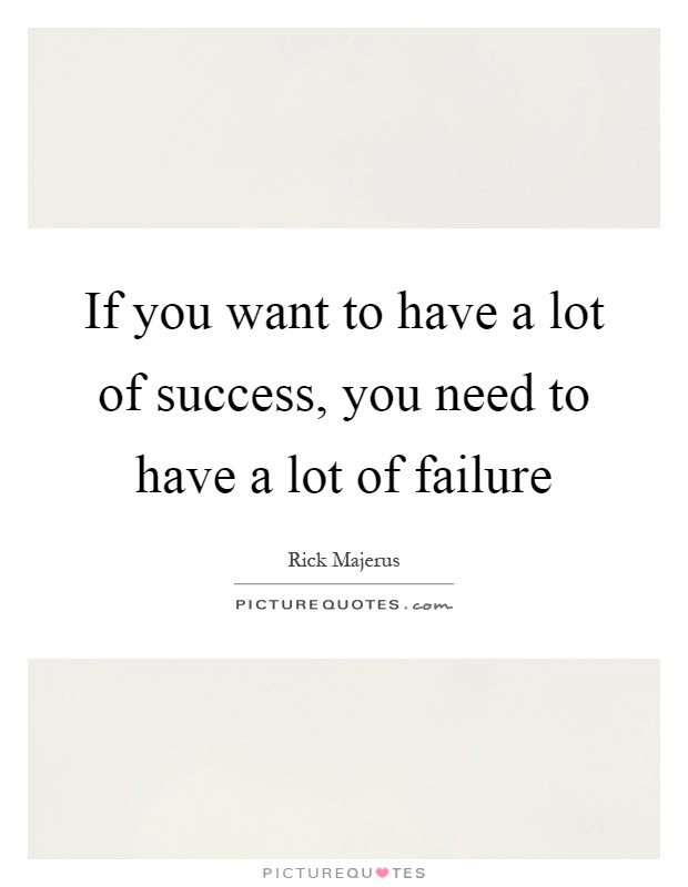 If you want to have a lot of success, you need to have a lot of failure Picture Quote #1