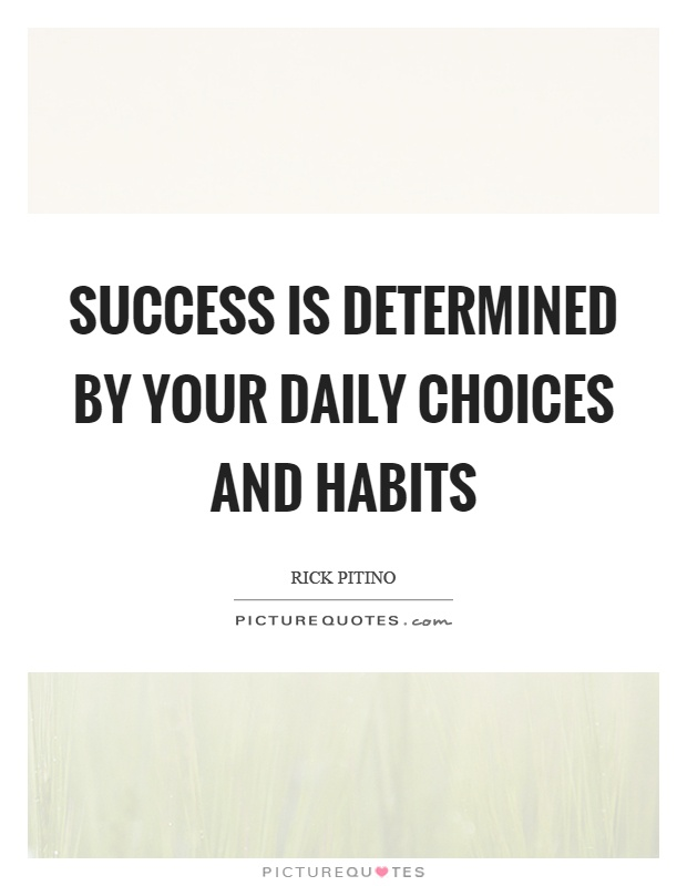Success is determined by your daily choices and habits Picture Quote #1