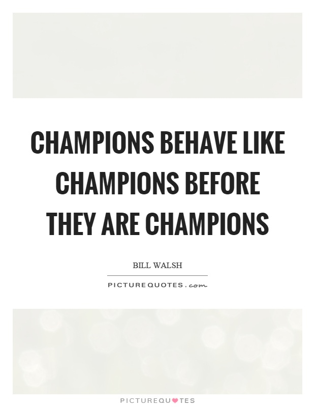 Champions behave like champions before they are champions Picture Quote #1