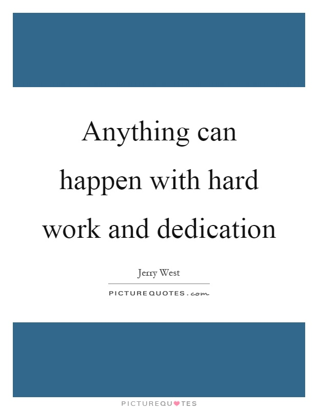 Anything can happen with hard work and dedication Picture Quote #1