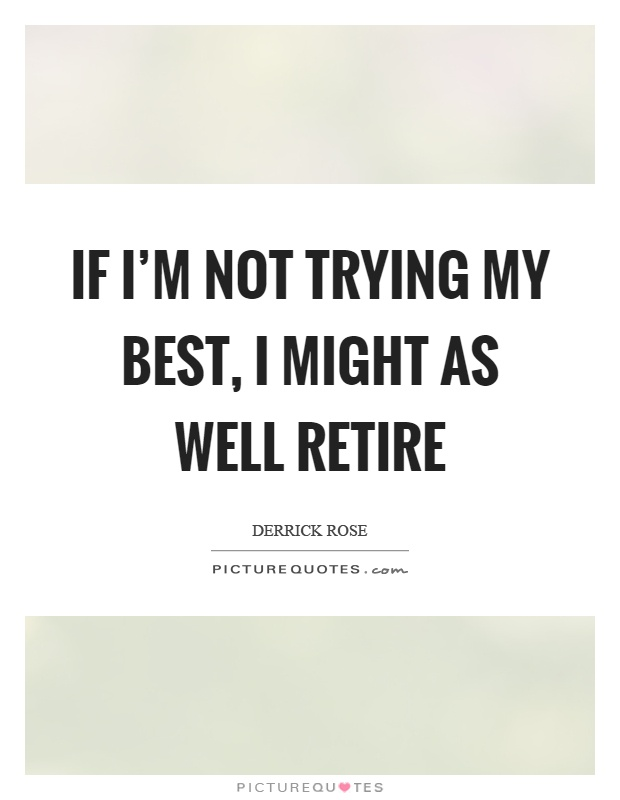 If I'm not trying my best, I might as well retire Picture Quote #1