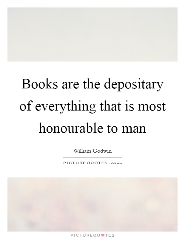 Books are the depositary of everything that is most honourable to man Picture Quote #1
