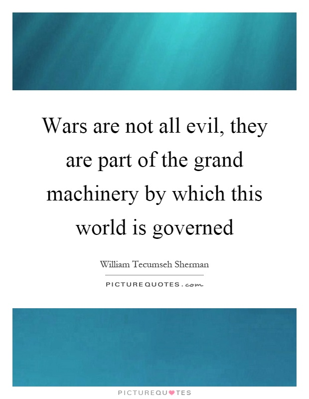 Wars are not all evil, they are part of the grand machinery by which this world is governed Picture Quote #1