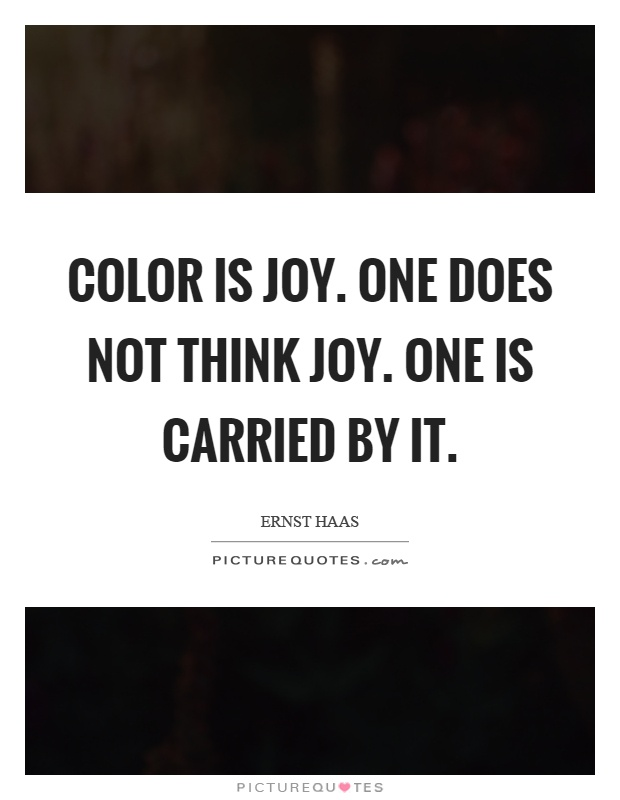 Color is joy. One does not think joy. One is carried by it Picture Quote #1