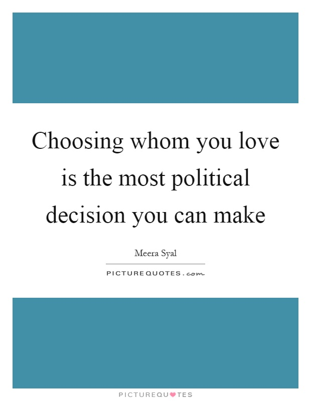 Choosing whom you love is the most political decision you can make Picture Quote #1