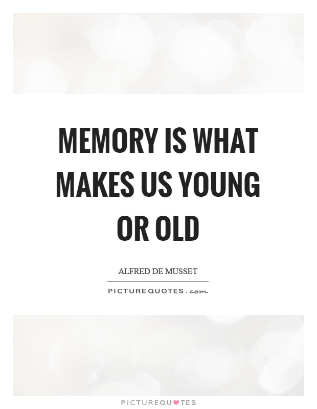 Memory is what makes us young or old Picture Quote #1