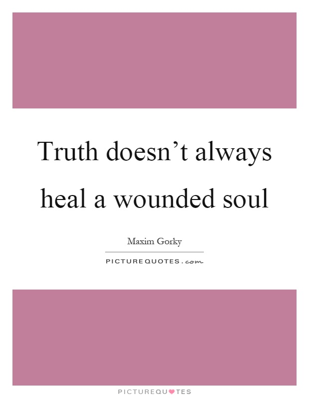 Truth doesn't always heal a wounded soul Picture Quote #1