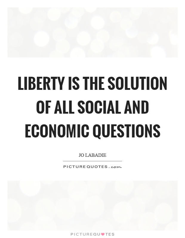 Liberty is the solution of all social and economic questions Picture Quote #1