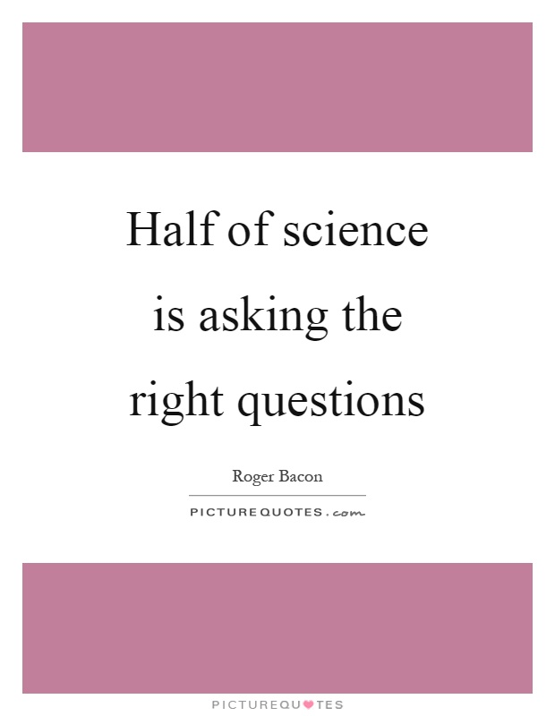 Half of science is asking the right questions Picture Quote #1