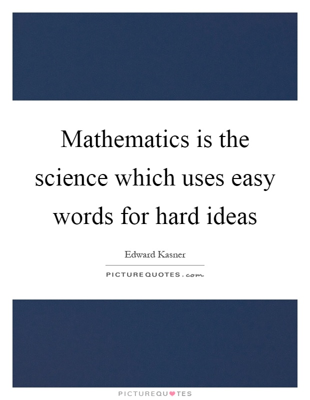 Mathematics is the science which uses easy words for hard ideas Picture Quote #1