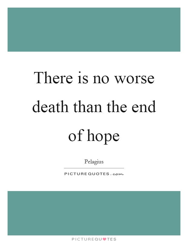 There is no worse death than the end of hope Picture Quote #1