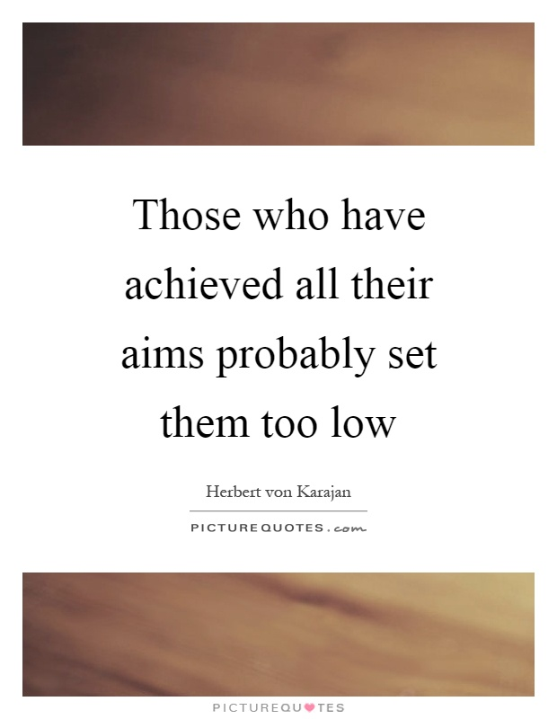 Those who have achieved all their aims probably set them too low Picture Quote #1