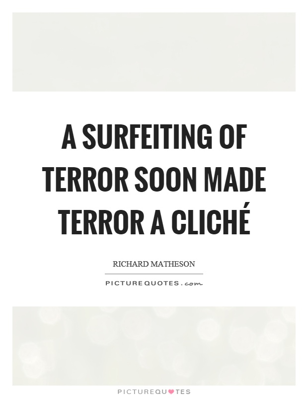 A surfeiting of terror soon made terror a cliché Picture Quote #1