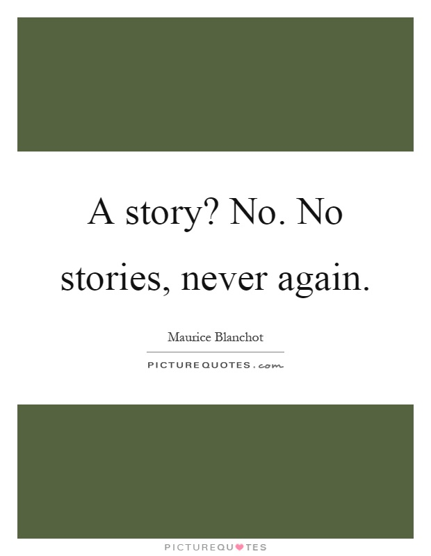 A story? No. No stories, never again Picture Quote #1