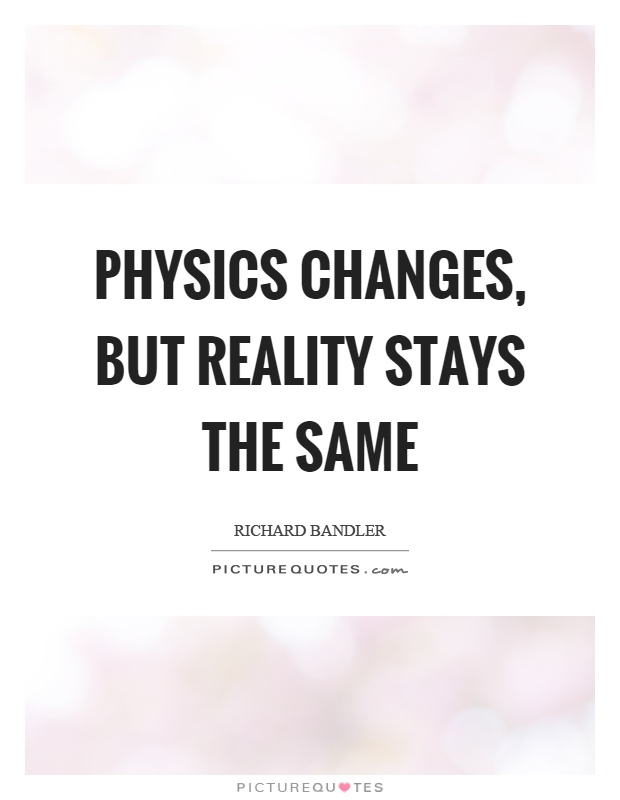 Physics changes but reality stays the same | Picture Quotes