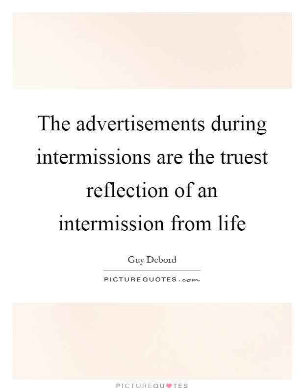 The advertisements during intermissions are the truest reflection of an intermission from life Picture Quote #1