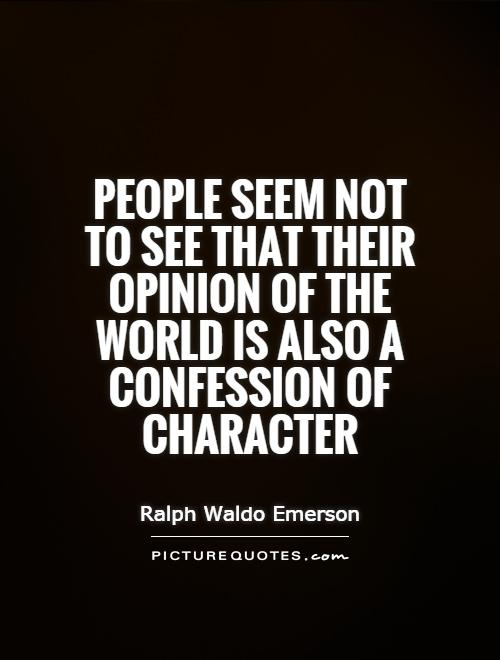 People seem not to see that their opinion of the world is also a confession of character Picture Quote #1
