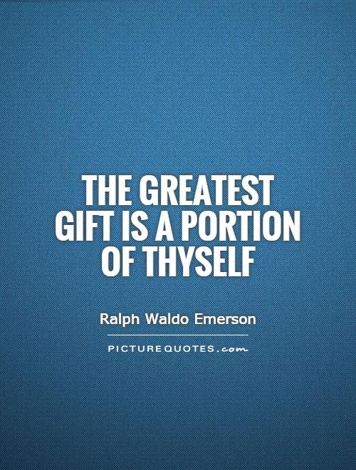 The greatest gift is a portion of thyself Picture Quote #1