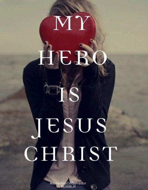 My hero is Jesus Christ Picture Quote #1