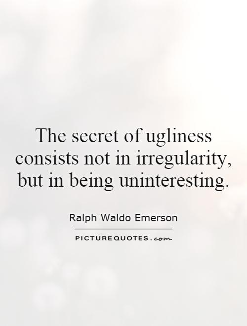 The secret of ugliness consists not in irregularity, but in being uninteresting Picture Quote #1