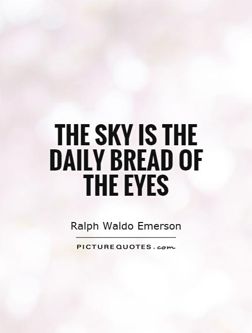 The sky is the daily bread of the eyes Picture Quote #1