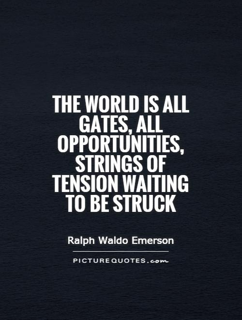 The world is all gates, all opportunities, strings of tension waiting to be struck Picture Quote #1