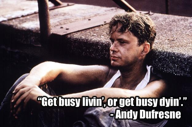 Get busy livin' or get busy dyin' Picture Quote #1