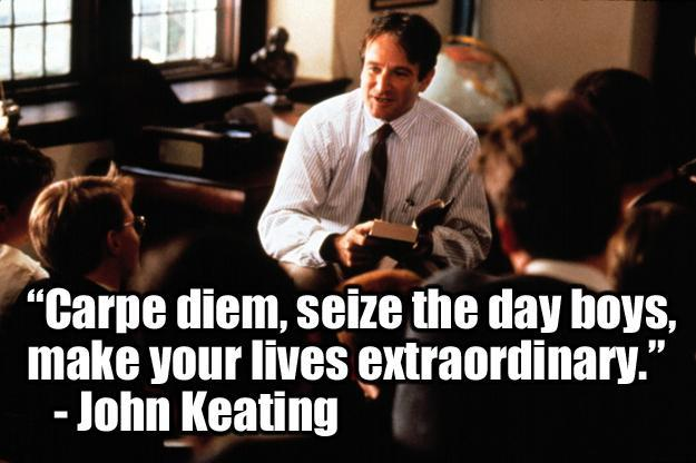 Carpe diem, seize the day boys, make your lives extraordinary Picture Quote #1